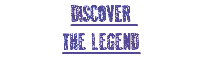 Discover the legend